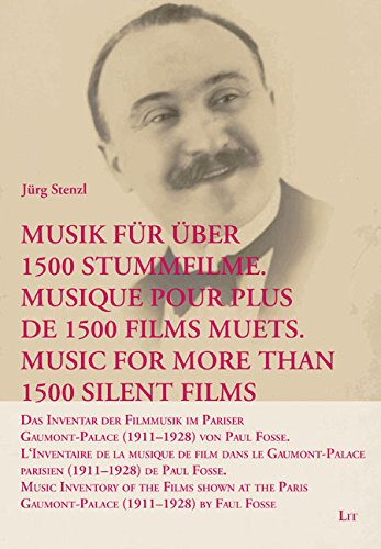 Musik für über 1500 Stummfilme. Musique pour plus de 1500 films muets. Music for More Than 1500 Silent Films: Das Inventar der Filmmusik im Pariser Gaumont-Palace (1911-1928) by Faul Fosse