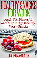 Healthy Snacks for Work: Quick Fix, Flavorful, and Amazingly Healthy Work Snacks (Work Snacks - Quick, Easy, and Healthy Snacks for Busy People) (English Edition)