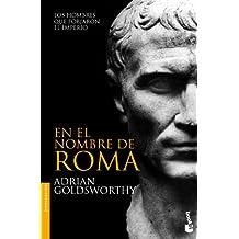 En el nombre de Roma: Los hombres que forjaron el imperio (Divulgación. Historia)