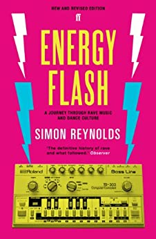 Energy Flash: A Journey Through Rave Music and Dance Culture by [Reynolds, Simon]