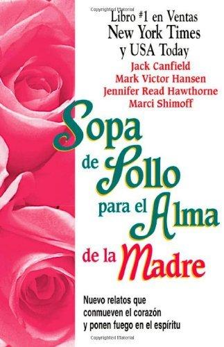 Sopa de Pollo para el Alma de la Madre: Nuevo relatos que conmueven el coraz?3n y ponen fuego en el esp?-ritu (Chicken Soup for the Soul) (Spanish Edition) by Jack Canfield (1999-04-01)