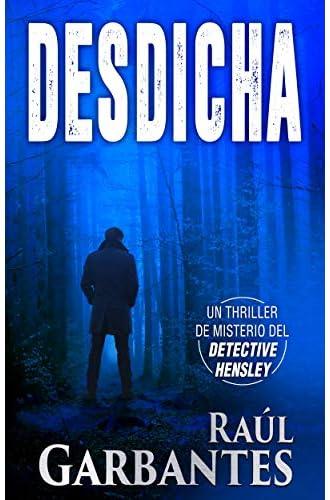 Descargar gratis Desdicha: Un thriller de misterio del detective Hensley de Raúl Garbantes