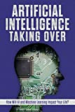 Artificial Intelligence: Taking Over - How Will AI and Machine Learning Impact Your Life?