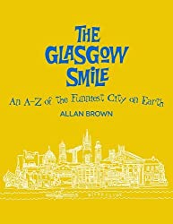 The Glasgow Smile: An A to Z of the Funniest City on Earth by Allan Brown (2013-10-03)