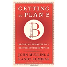 (Getting to Plan B: Breaking Through to a Better Business Model) By Mullins, John (Author) Hardcover on (09 , 2009)