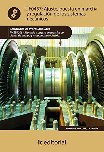 Ajuste, puesta en marcha y regulación de los sistemas mecánicos. fmee0208 - montaje y puesta en marcha de bienes de equipo y maquinaria industrial por Rafael Castillo Jiménez