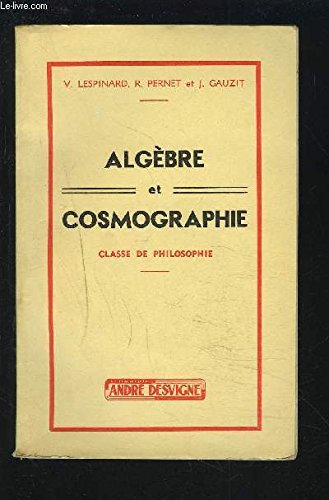 ALGEBRE ET COSMOGRAPHIE - CLASSE DE PHILOSOPHIE.