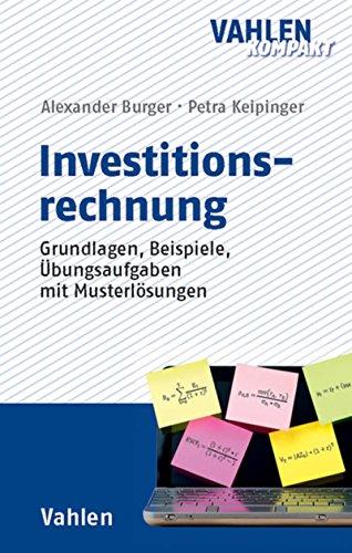 Investitionsrechnung: Grundlagen, Beispiele, Übungsaufgaben mit Musterlösungen (Vahlen kompakt)