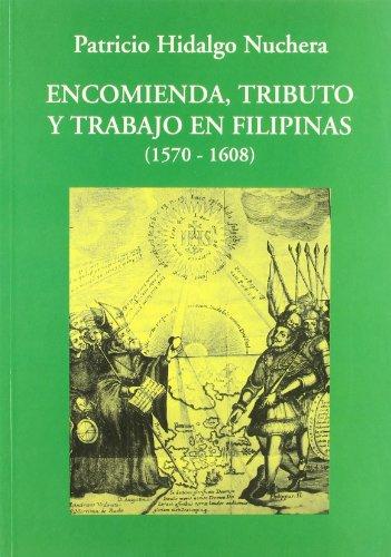 Encomienda, tributo y trabajo en Filipinas (1570-1608) por Patricio Hidalgo Nuchera