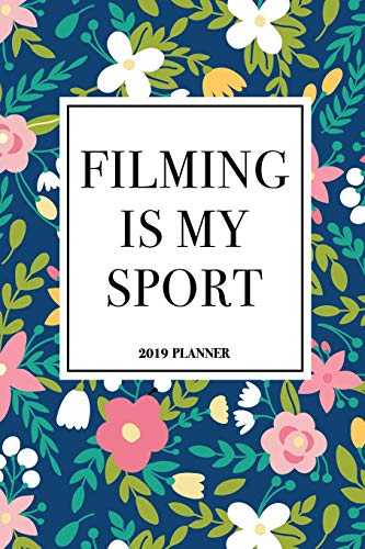 Filming Is My Sport: A 6x9 Inch Matte Softcover 2019 Weekly Diary Planner With 53 Pages And A Navy Blue Floral Patter Cover Navy Snap