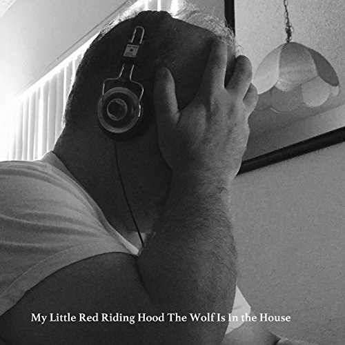 My Little Red Riding Hood the Wolf Is in the House -