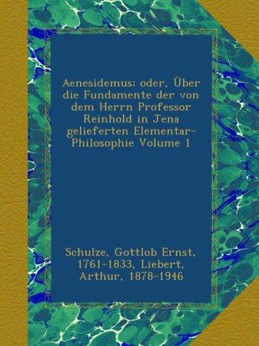 Aenesidemus; oder, Über die Fundamente der von dem Herrn Professor Reinhold in Jena gelieferten Elementar-Philosophie Volume 1