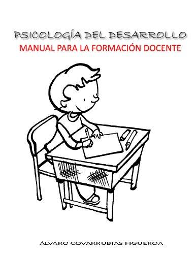 Psicología del Desarrollo.  Manual para la Formación Docente. por Álvaro Covarrubias