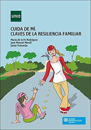 Descargar Libro Cuida de mí. Claves de la resiliencia familiar de María de la Fe Rodríguez Muñoz