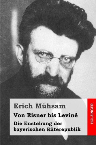 Von Eisner bis Leviné: Die Enstehung der bayerischen Räterepublik
