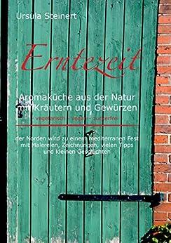 """Erntezeit: """"Aromaküche aus der Natur mit Kräutern und Gewürzen - vegetarisch - vegan - zuckerfrei"""" von [Steinert, Ursula]"""