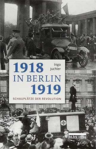 1918/19 in Berlin: Schauplätze der Revolution