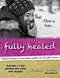 Fully Healed: A natural guide for healing Interstitial Cystitis and all other disease (English Edition)