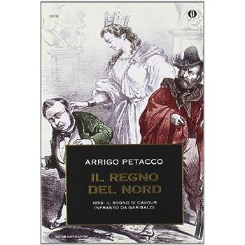Il Regno Del Nord. 1859: Il Sogno Di Cavour Infranto Da Garibaldi