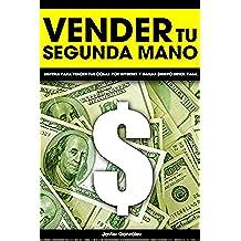 Vender tu segunda mano: Sistema para vender tus cosas por internet y ganar dinero desde