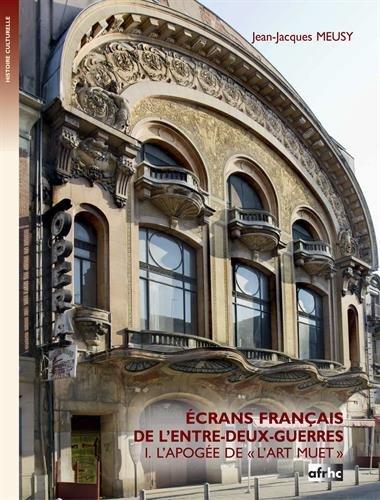 Ecrans français de l'entre-deux-guerres : L'apogée de l'art muet par Jean-Jacques Meusy