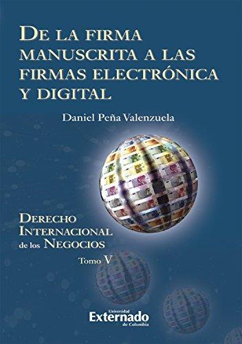 De la firma manuscrita a las firmas electrónica y digital: Derecho internacional de los negocios. Tomo V por Daniel Peña Valenzuela