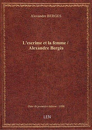 L'escrime et la femme / Alexandre Bergès par Alexandre BERGES