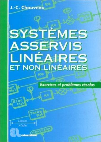Systèmes asservis linéaires et non linéaires : Exercices et problèmes résolus de Jean-Claude Chauveau (1 juillet 1997) Broché
