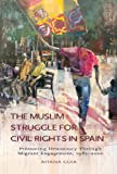 Muslim Struggle for Civil Rights in Spain: Promoting Democracy Through Migrant Engagement, 19852010 (Sussex Studies in Spanish History)