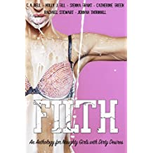Filth: An Anthology for Naughty Girls with Dirty Desires