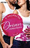Driven. Verbunden: Band 4 - Roman (Driven-Serie, Band 4) - K. Bromberg