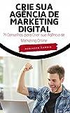 Crie sua Agência de Marketing Digital (Portuguese Edition)
