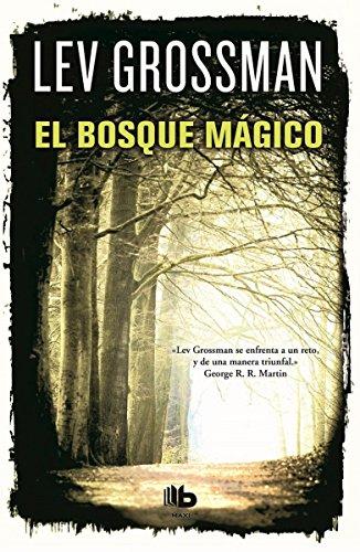El bosque mágico (Trilogía Los Magos 2) (B DE BOLSILLO) por Lev Grossman