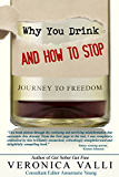 Why you drink and How to stop: Journey to freedom (English Edition)