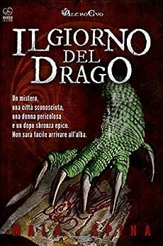 Il Giorno del Drago: Nel cuore della città vecchia (Storie da un Altro Evo, serie fantasy e avventura sword and sorcery Vol. 1) di [Spina, Mala]