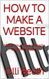 CREATE A WEBSITE: How To Make Your Own Website Within Minutes! (WEBSITE BUILDING Book 1) (English Edition)