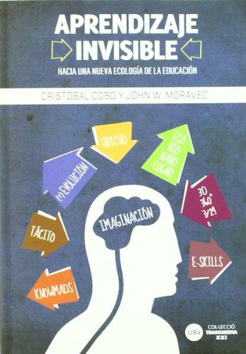 Aprendizaje invisible. Hacia una nueva ecología de la educación (TRANSMEDIA XXI)