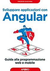Idea Regalo - Sviluppare applicazioni con Angular. Guida alla programmazione web e mobile