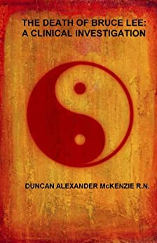The Death Of Bruce Lee: A Clinical Investigation por Duncan Alexander Mckenzie R. N. epub