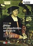 Bilder im Geschichtsunterricht: Typen Interpretationsmethoden Unterrichtsverfahren - Michael Sauer
