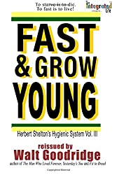 Fast & Grow Young!: Herbert Shelton's Hygienic System Vol. III: Volume 4 (Ageless Living)