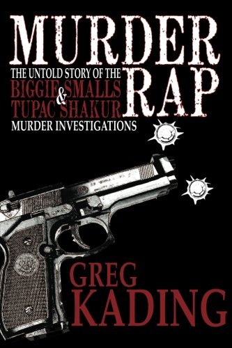 Murder Rap: The Untold Story of the Biggie Smalls & Tupac Shakur Murder Investigations by the Detective Who Solved Both Cases by Greg Kading (2011-09-28)