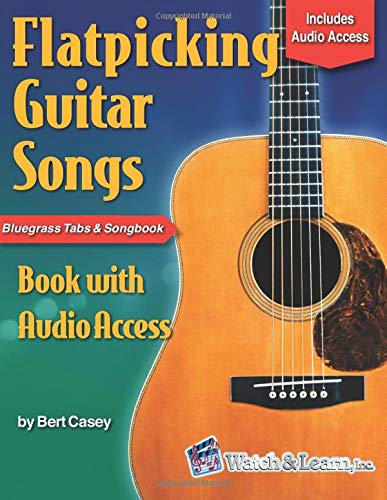 Flatpicking Guitar Songs Book with Audio Access: Bluegrass Tabs and Songbook (Acoustic Guitar Lessons, Band 3)