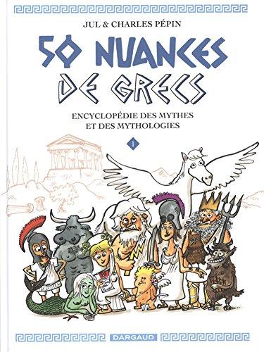 50 nuances de grecs, Tome 1 : Encyclopdie des mythes et des mythologies
