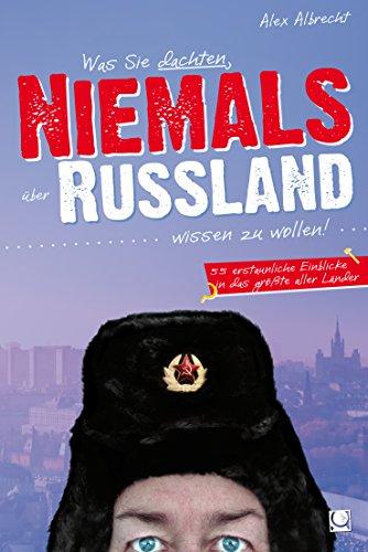 Was Sie dachten, NIEMALS über RUSSLAND wissen zu wollen: 55 erstaunliche Einblicke in das größte aller Länder