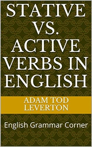 Stative vs. Active Verbs in English: English Grammar Corner (English Edition)
