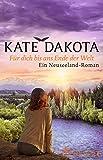 Für dich bis ans Ende der Welt: Ein Neuseeland-Roman von Kate Dakota