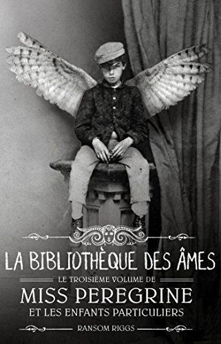Miss Peregrine et les enfants particuliers - Tome 3 : La bibliothèque des âmes par Ransom Riggs
