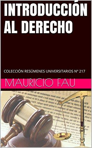 INTRODUCCIÓN AL DERECHO: COLECCIÓN RESÚMENES UNIVERSITARIOS Nº 217 por Mauricio Fau