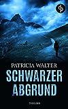 Schwarzer Abgrund (Thriller) von Patricia Walter